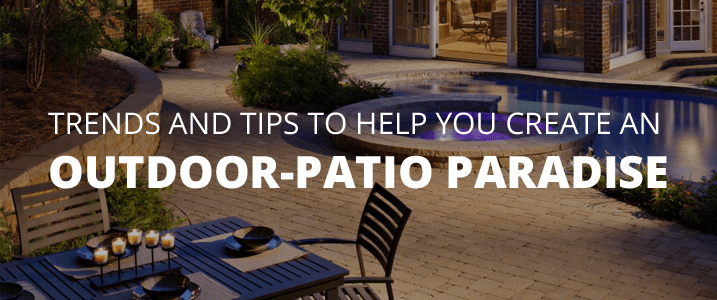 Trends and Tips to Help You Create an Outdoor patio Paradise